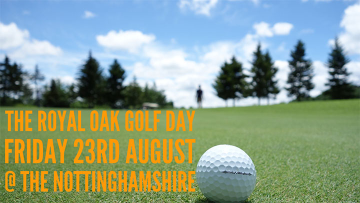 The Royal Oak Golf Day Friday 23rd August @ The Nottinghamshire